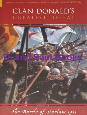 Clan Donald's Greatest Defeat - The Battle of Harlaw 1411, by John Sadler